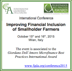 Fondazione Giordano Dell'Amore Conference, Improving Financial Inclusion of Smallholder Farmers, October 15th, 16th, 2015, Milan, Italy