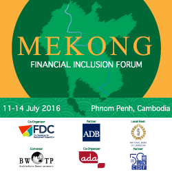 Mekong Financial Inclusion Forum, Phnom Penh, Cambodia, July 2016